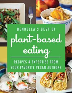 BenBella's Best of Plant-Based Eating- Recipes and Expertise from Your Favorite Vegan Authors