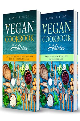 Vegan Cookbook For Athletes- 2 Books in 1- Lip Smacking Breakfast Recipes for High Performance + Meat Free Meals to Fuel Your Workout