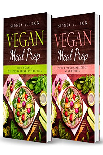 Vegan Meal Prep- 2 Books in 1- Zero Worry, Delicious Breakfast Recipes+Power Packed Delicious Meal Recipes